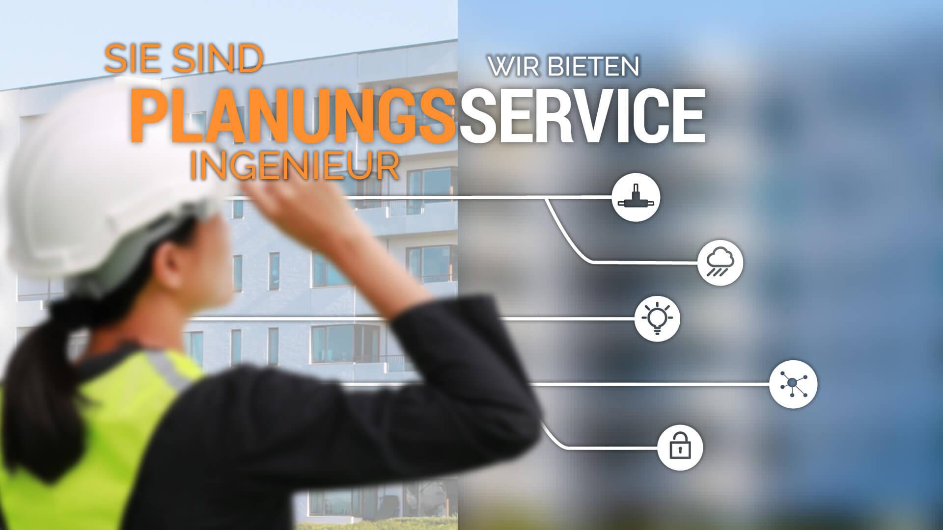 Sie sind Planungsingenieur - Wir bieten Service